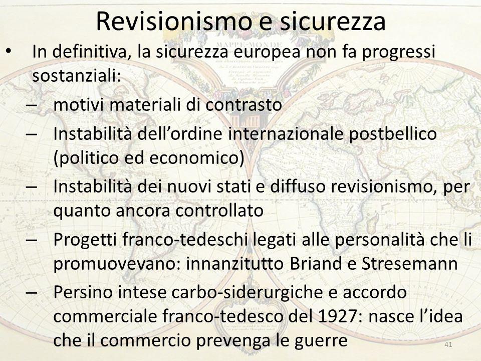 Revisionismo e sicurezza 41 In definitiva, la sicurezza europea non fa progressi sostanziali: – motivi materiali di contrasto – Instabilità dell'ordin