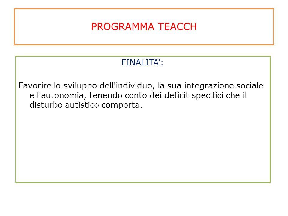 PROGRAMMA TEACCH FINALITA': Favorire lo sviluppo dell'individuo, la sua integrazione sociale e l'autonomia, tenendo conto dei deficit specifici che il