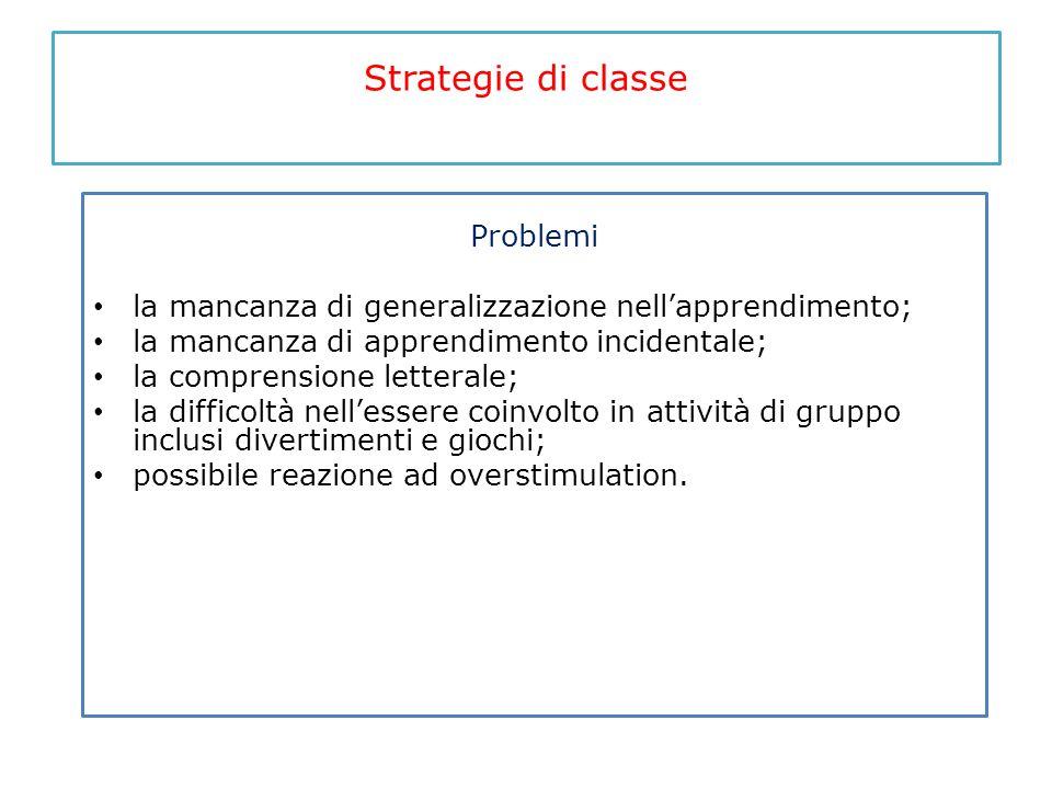 Strategie di classe Problemi la mancanza di generalizzazione nell'apprendimento; la mancanza di apprendimento incidentale; la comprensione letterale;