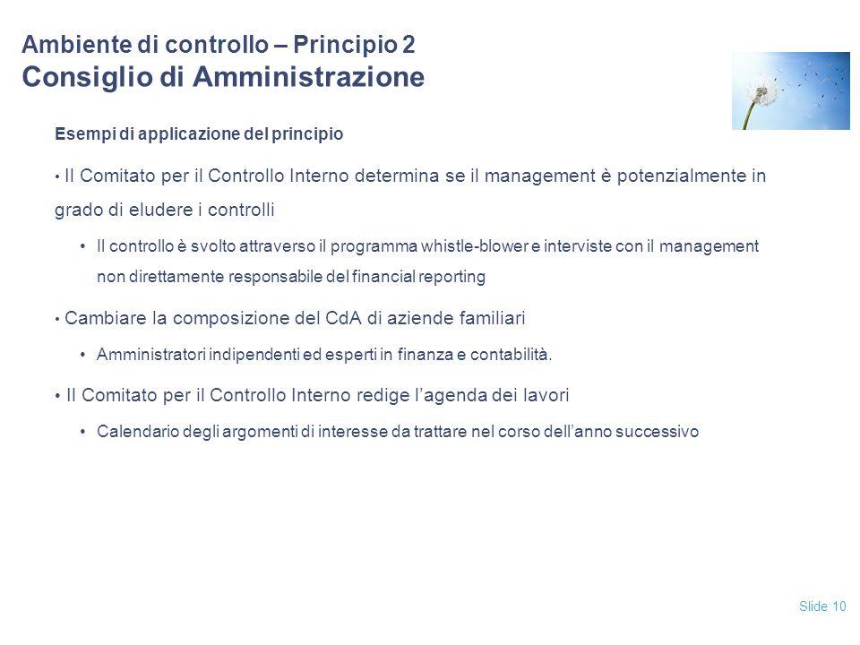 Slide 10 Ambiente di controllo – Principio 2 Consiglio di Amministrazione Esempi di applicazione del principio Il Comitato per il Controllo Interno de