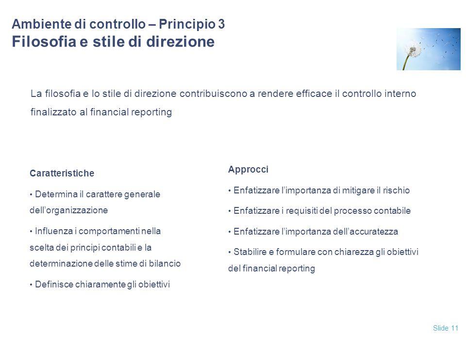 Slide 11 Ambiente di controllo – Principio 3 Filosofia e stile di direzione La filosofia e lo stile di direzione contribuiscono a rendere efficace il