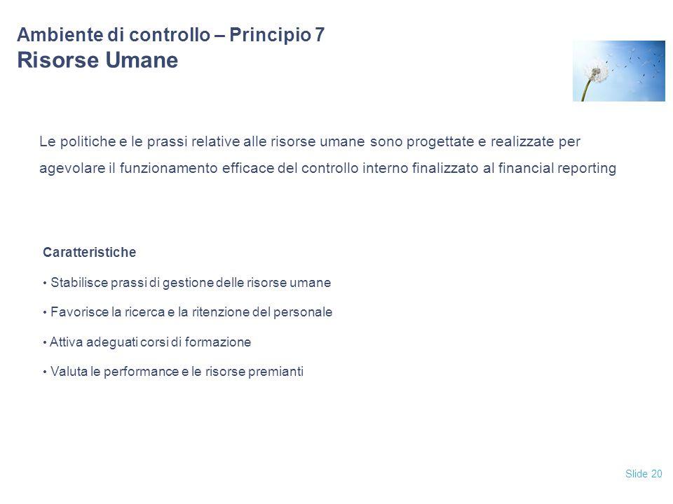 Slide 20 Ambiente di controllo – Principio 7 Risorse Umane Le politiche e le prassi relative alle risorse umane sono progettate e realizzate per agevo