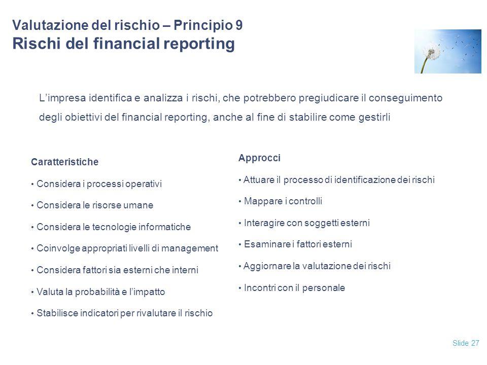 Slide 27 Valutazione del rischio – Principio 9 Rischi del financial reporting L'impresa identifica e analizza i rischi, che potrebbero pregiudicare il