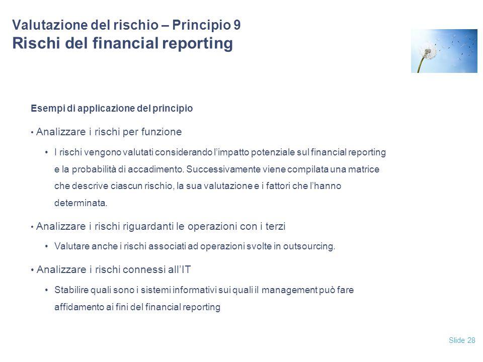 Slide 28 Valutazione del rischio – Principio 9 Rischi del financial reporting Esempi di applicazione del principio Analizzare i rischi per funzione I