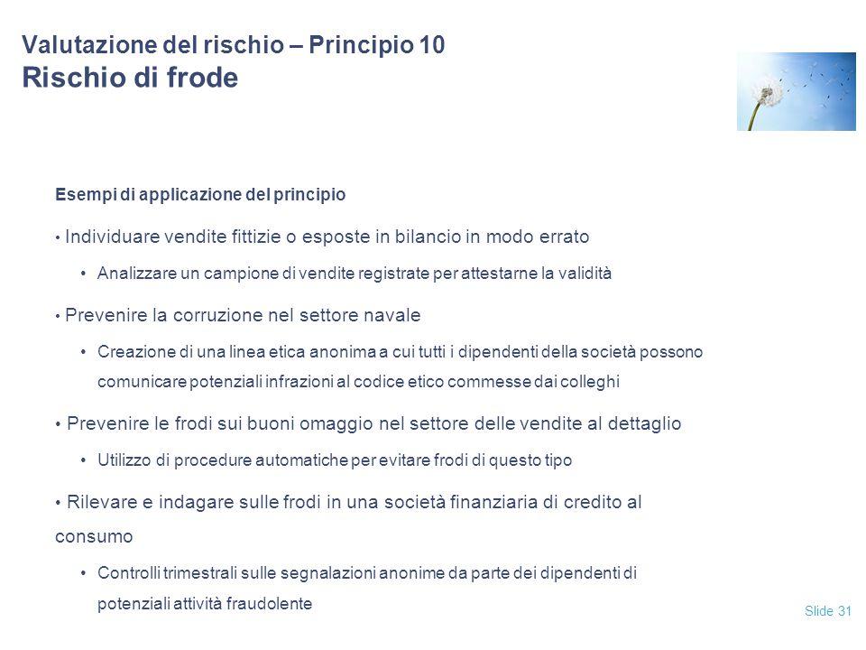 Slide 31 Valutazione del rischio – Principio 10 Rischio di frode Esempi di applicazione del principio Individuare vendite fittizie o esposte in bilanc
