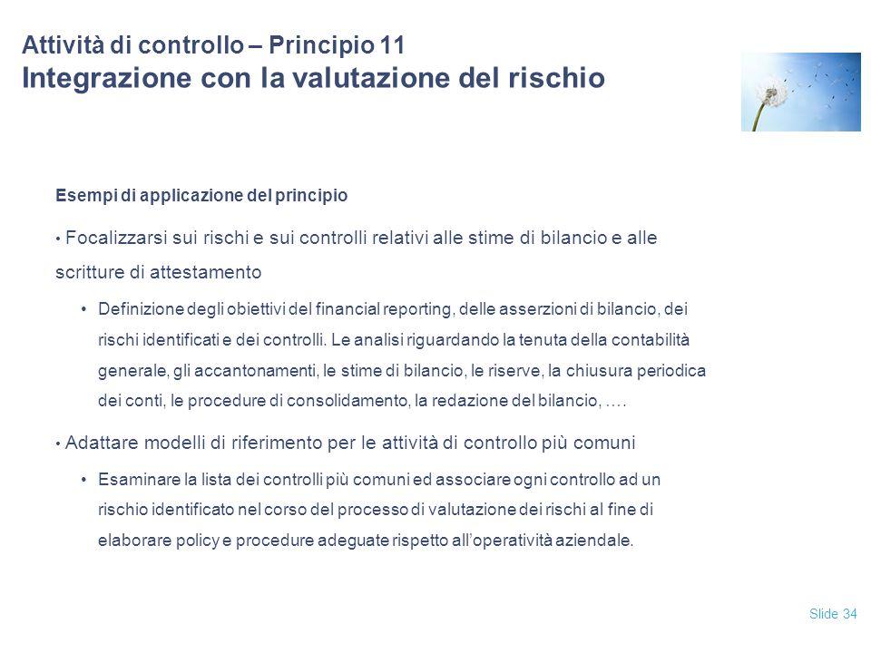 Slide 34 Attività di controllo – Principio 11 Integrazione con la valutazione del rischio Esempi di applicazione del principio Focalizzarsi sui rischi