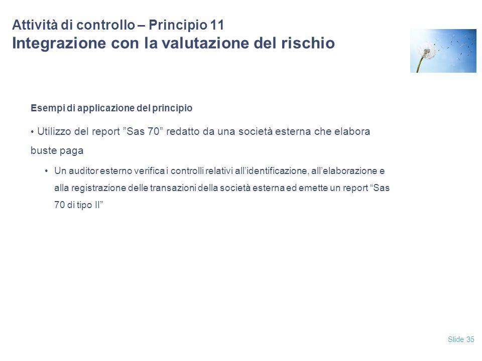 """Slide 35 Attività di controllo – Principio 11 Integrazione con la valutazione del rischio Esempi di applicazione del principio Utilizzo del report """"Sa"""