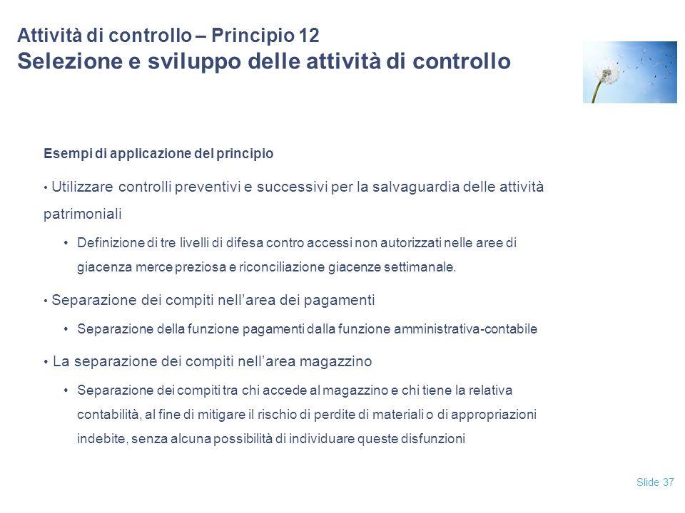 Slide 37 Attività di controllo – Principio 12 Selezione e sviluppo delle attività di controllo Esempi di applicazione del principio Utilizzare control