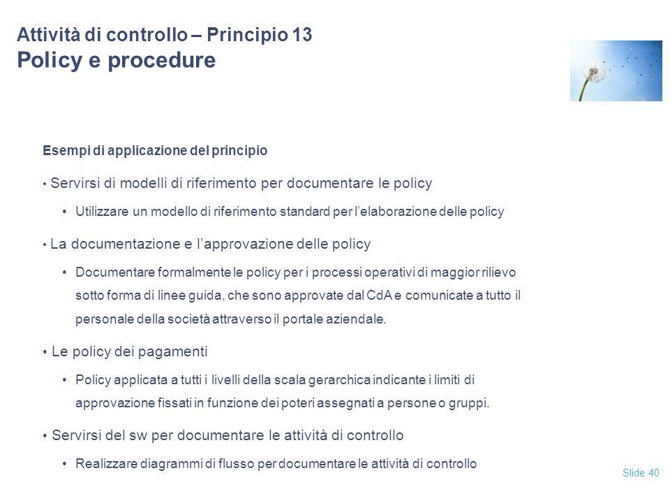 Slide 40 Attività di controllo – Principio 13 Policy e procedure Esempi di applicazione del principio Servirsi di modelli di riferimento per documenta