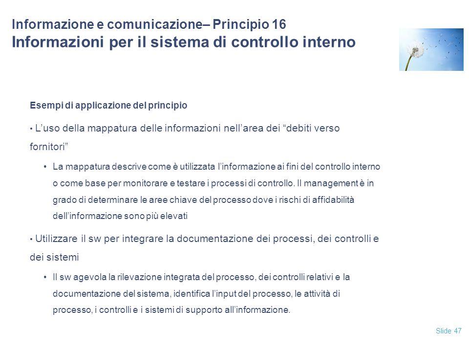 Slide 47 Informazione e comunicazione– Principio 16 Informazioni per il sistema di controllo interno Esempi di applicazione del principio L'uso della