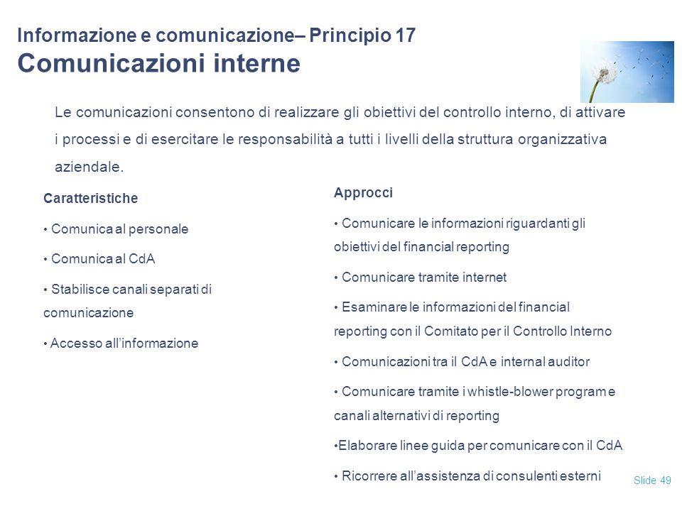 Slide 49 Informazione e comunicazione– Principio 17 Comunicazioni interne Le comunicazioni consentono di realizzare gli obiettivi del controllo intern
