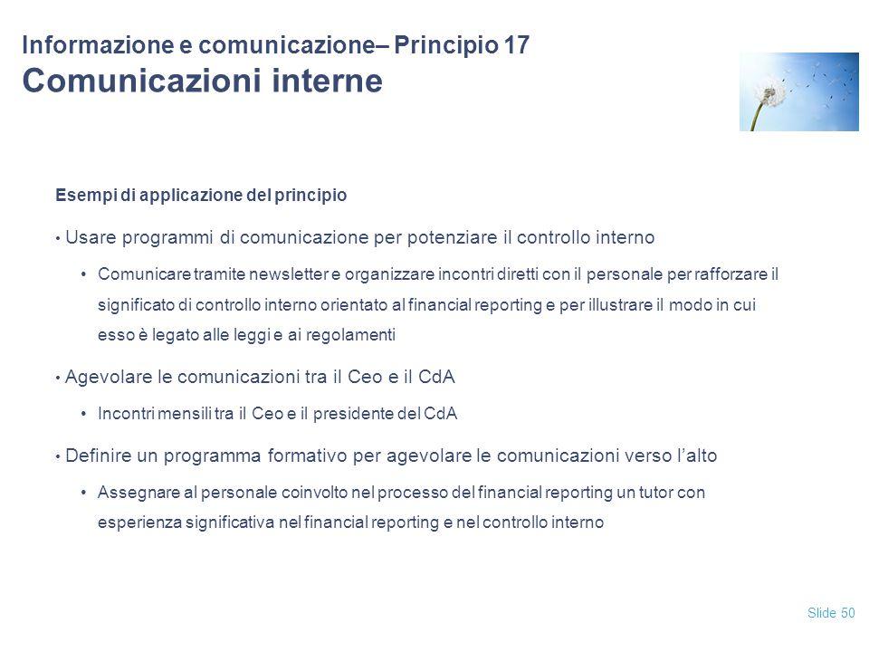 Slide 50 Informazione e comunicazione– Principio 17 Comunicazioni interne Esempi di applicazione del principio Usare programmi di comunicazione per po