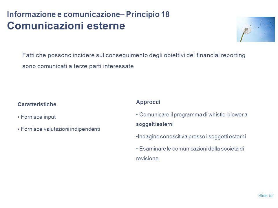 Slide 52 Informazione e comunicazione– Principio 18 Comunicazioni esterne Fatti che possono incidere sul conseguimento degli obiettivi del financial r