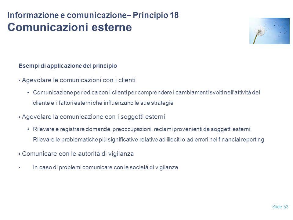 Slide 53 Informazione e comunicazione– Principio 18 Comunicazioni esterne Esempi di applicazione del principio Agevolare le comunicazioni con i client
