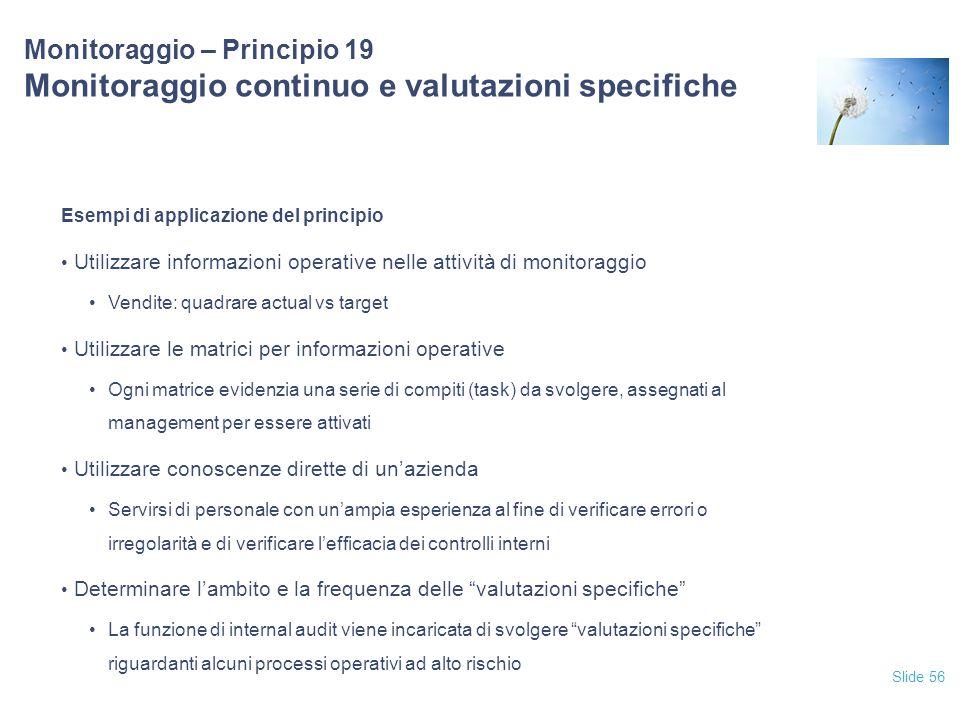Slide 56 Monitoraggio – Principio 19 Monitoraggio continuo e valutazioni specifiche Esempi di applicazione del principio Utilizzare informazioni opera