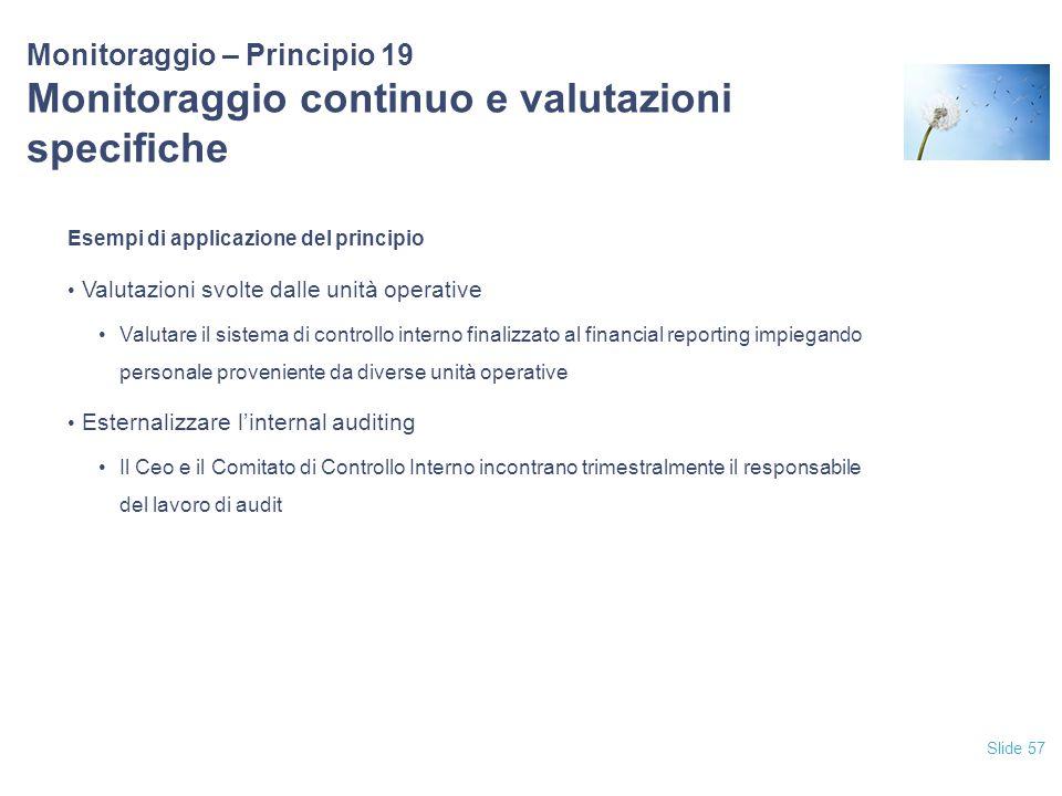 Slide 57 Monitoraggio – Principio 19 Monitoraggio continuo e valutazioni specifiche Esempi di applicazione del principio Valutazioni svolte dalle unit