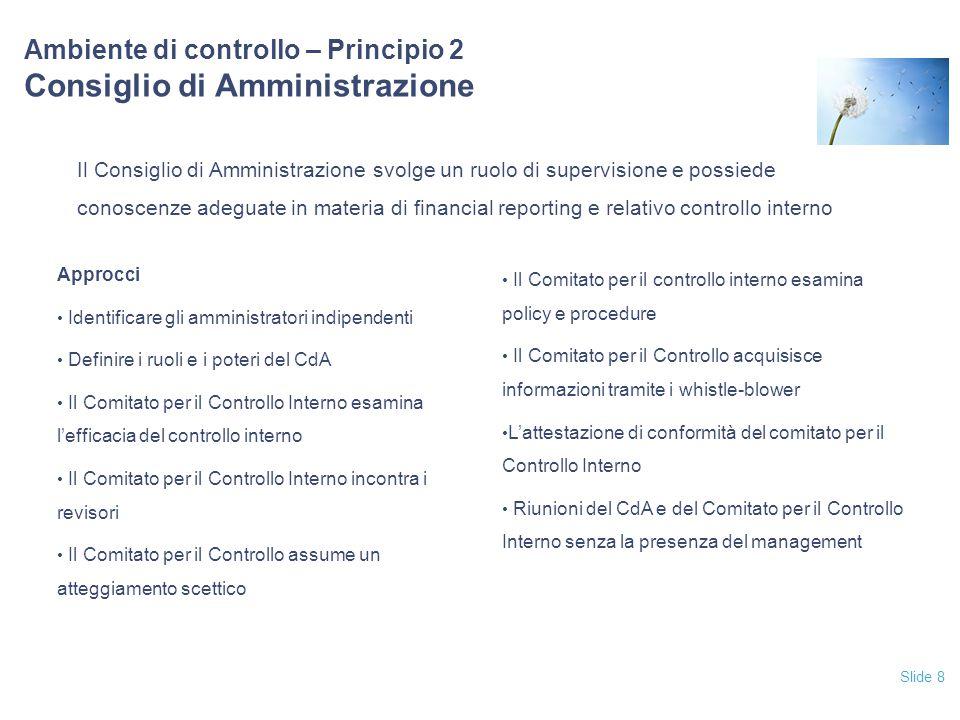 Slide 8 Ambiente di controllo – Principio 2 Consiglio di Amministrazione Il Consiglio di Amministrazione svolge un ruolo di supervisione e possiede co