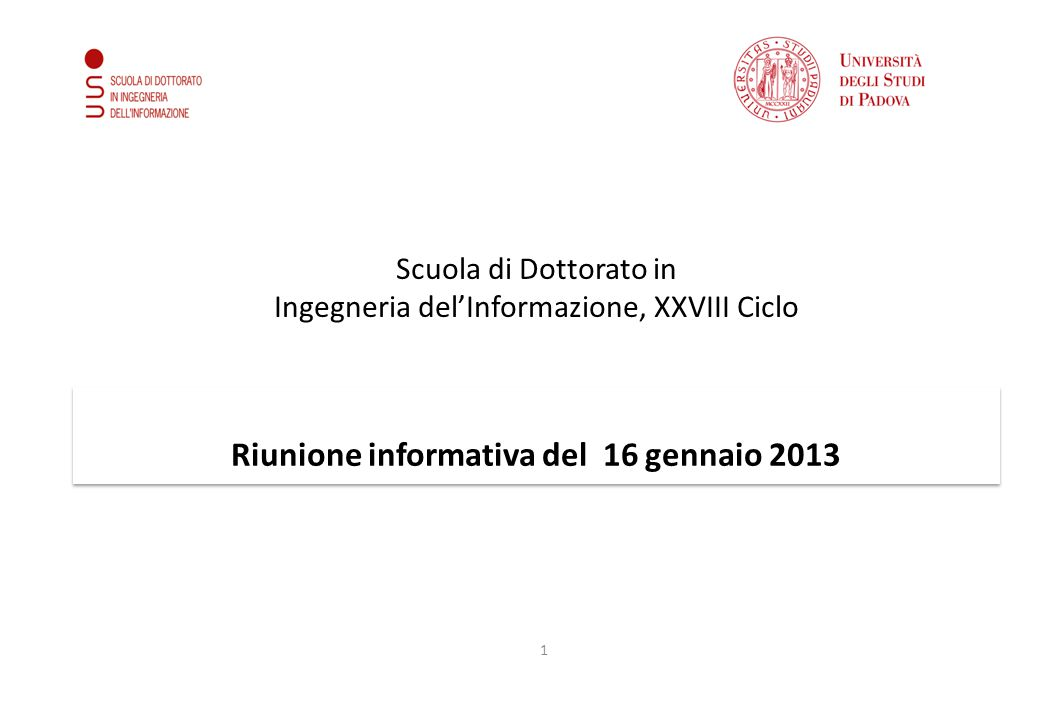 Scuola di Dottorato in Ingegneria del'Informazione, XXVIII Ciclo Riunione informativa del 16 gennaio 2013 1