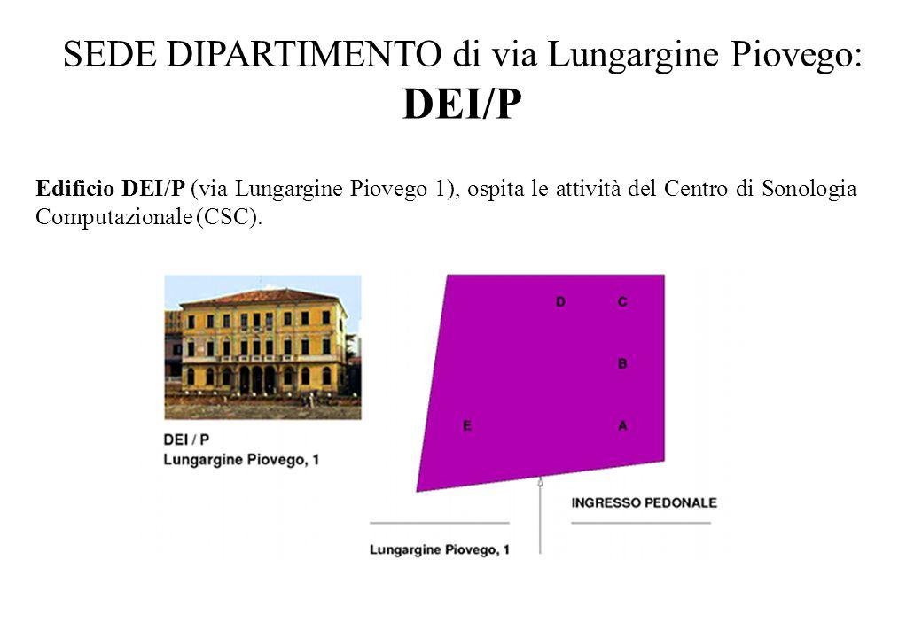 SEDE DIPARTIMENTO di via Lungargine Piovego: DEI/P Edificio DEI/P (via Lungargine Piovego 1), ospita le attività del Centro di Sonologia Computazional