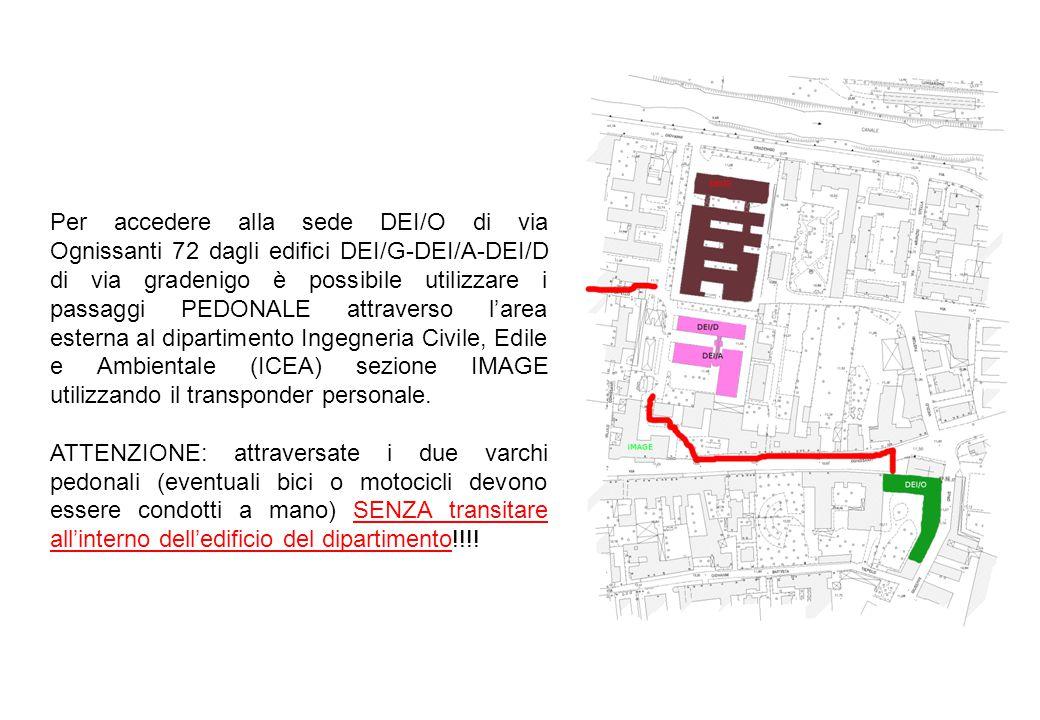 Per accedere alla sede DEI/O di via Ognissanti 72 dagli edifici DEI/G-DEI/A-DEI/D di via gradenigo è possibile utilizzare i passaggi PEDONALE attraver
