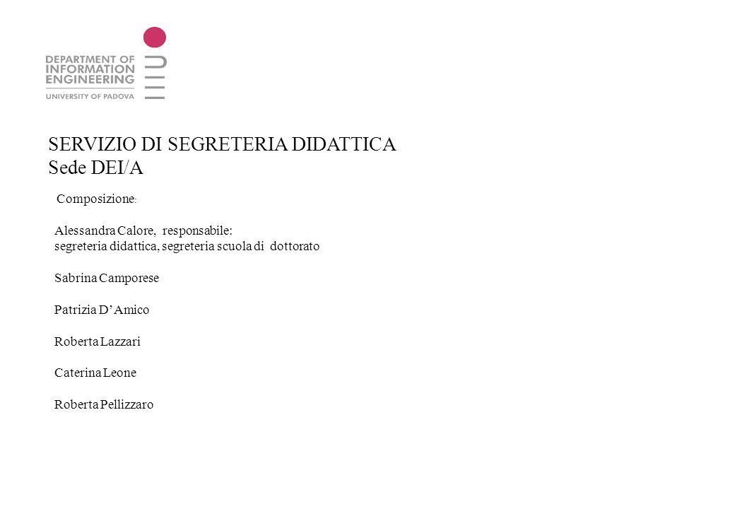 SERVIZIO DI SEGRETERIA DIDATTICA Sede DEI/A Composizione : Alessandra Calore, responsabile: segreteria didattica, segreteria scuola di dottorato Sabri