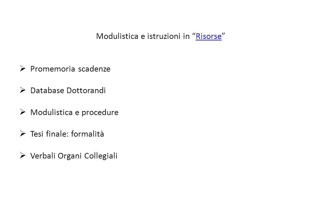 """Modulistica e istruzioni in """"Risorse""""Risorse  Promemoria scadenze  Database Dottorandi  Modulistica e procedure  Tesi finale: formalità  Verbali"""