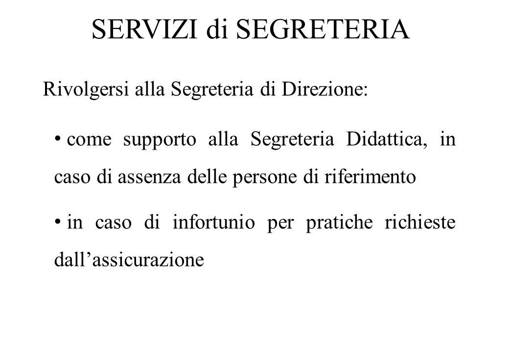 SERVIZI di SEGRETERIA Rivolgersi alla Segreteria di Direzione: come supporto alla Segreteria Didattica, in caso di assenza delle persone di riferiment