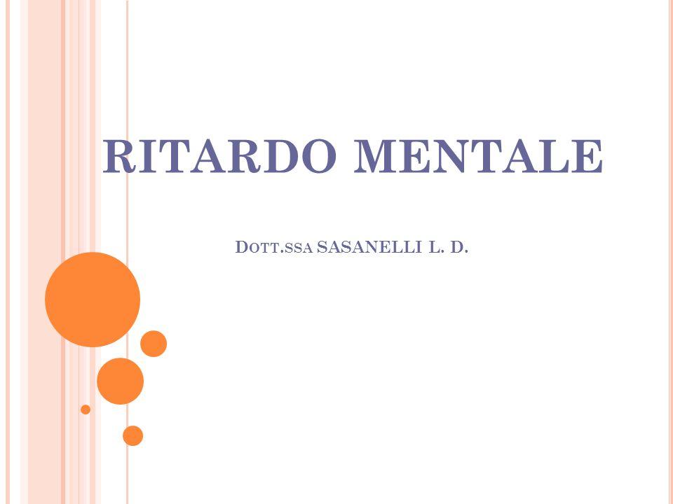 RITARDO MENTALE D OTT. SSA SASANELLI L. D.