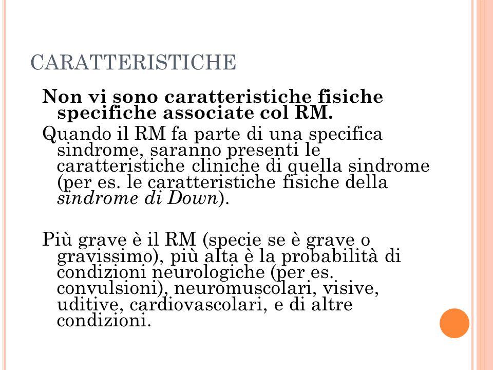 CARATTERISTICHE Non vi sono caratteristiche fisiche specifiche associate col RM. Quando il RM fa parte di una specifica sindrome, saranno presenti le