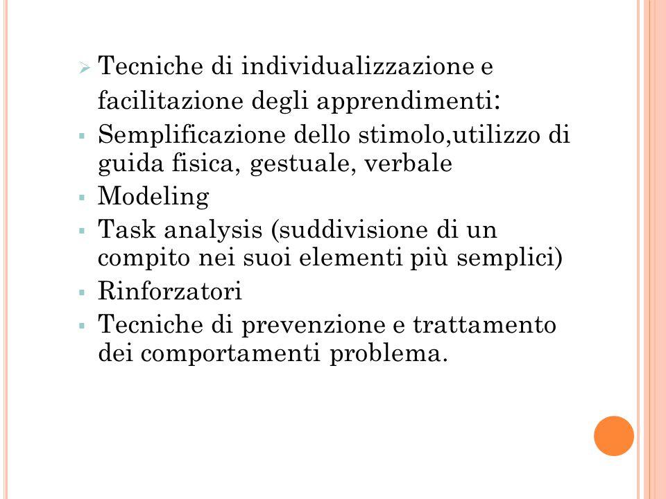  Tecniche di individualizzazione e facilitazione degli apprendimenti :  Semplificazione dello stimolo,utilizzo di guida fisica, gestuale, verbale 