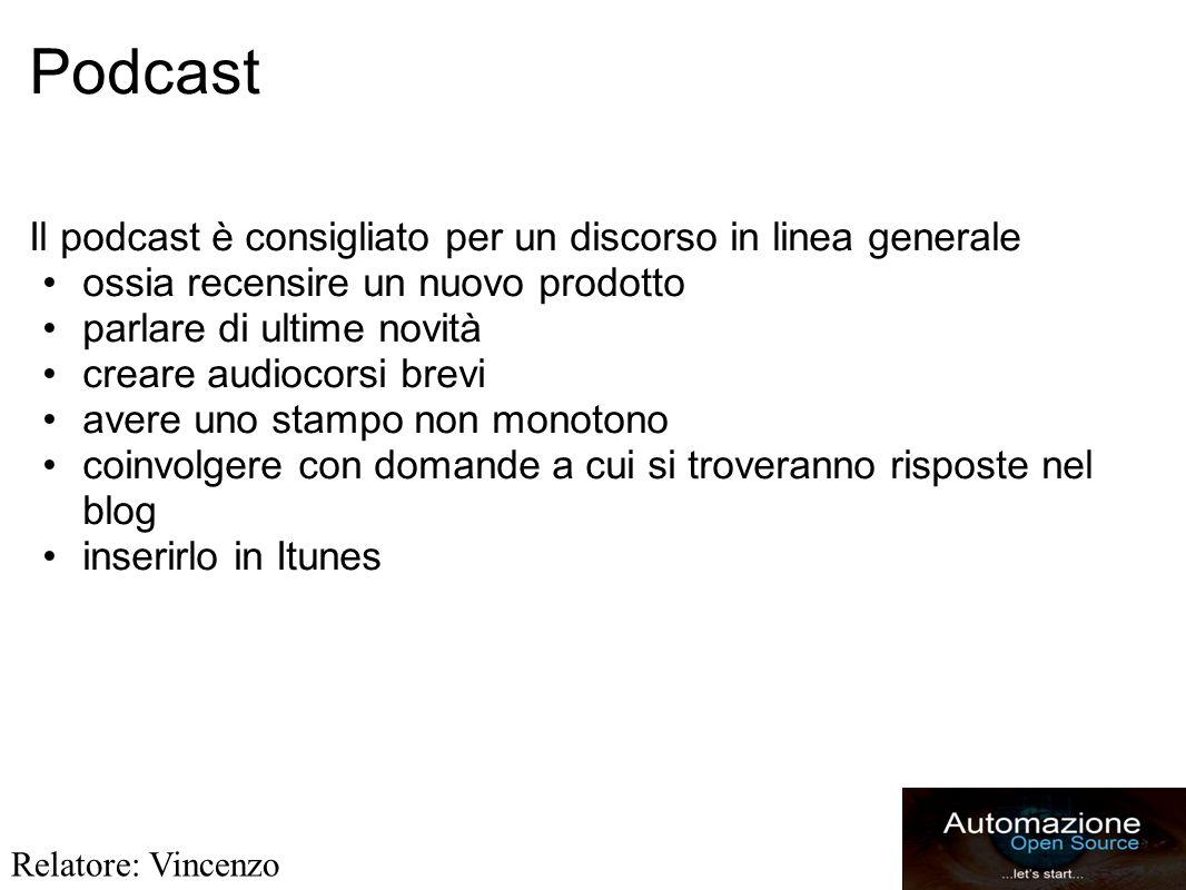 Podcast Il podcast è consigliato per un discorso in linea generale ossia recensire un nuovo prodotto parlare di ultime novità creare audiocorsi brevi avere uno stampo non monotono coinvolgere con domande a cui si troveranno risposte nel blog inserirlo in Itunes Relatore: Vincenzo