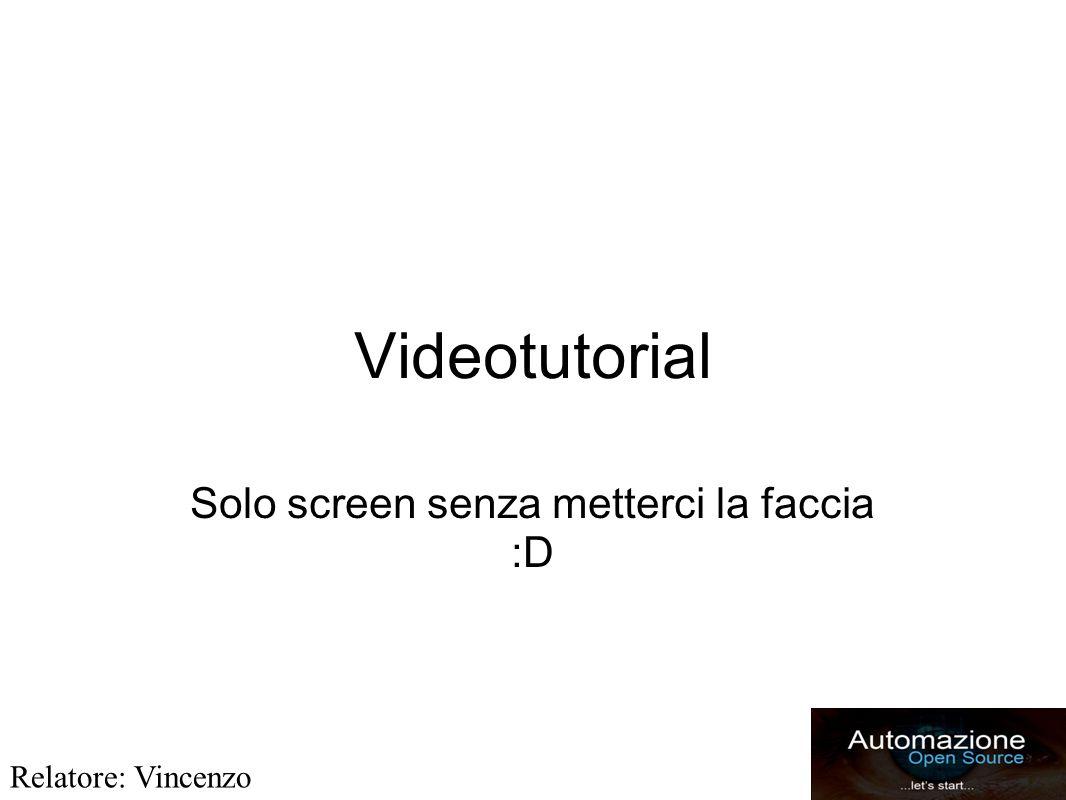 Videotutorial Solo screen senza metterci la faccia :D Relatore: Vincenzo