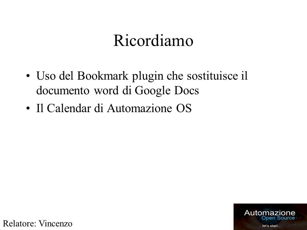 Ricordiamo Uso del Bookmark plugin che sostituisce il documento word di Google Docs Il Calendar di Automazione OS Relatore: Vincenzo