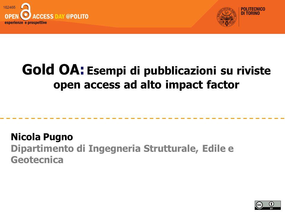 Gold OA: Esempi di pubblicazioni su riviste open access ad alto impact factor Nicola Pugno Dipartimento di Ingegneria Strutturale, Edile e Geotecnica
