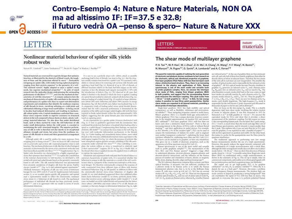 Contro-Esempio 4: Nature e Nature Materials, NON OA ma ad altissimo IF: IF=37.5 e 32.8; il futuro vedrà OA –penso & spero– Nature & Nature XXX
