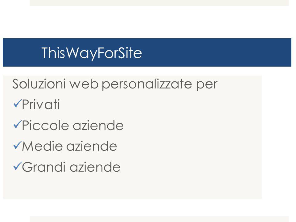 ThisWayForSite Soluzioni web personalizzate per Privati Piccole aziende Medie aziende Grandi aziende