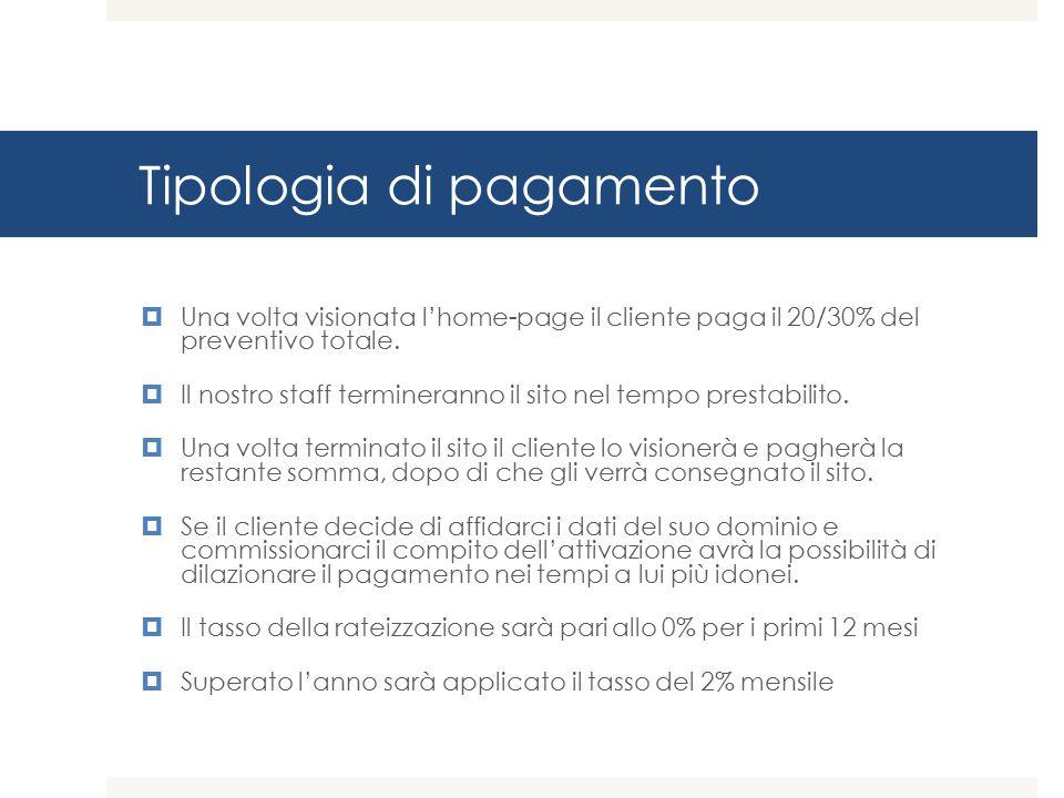 Tipologia di pagamento  Una volta visionata l'home-page il cliente paga il 20/30% del preventivo totale.