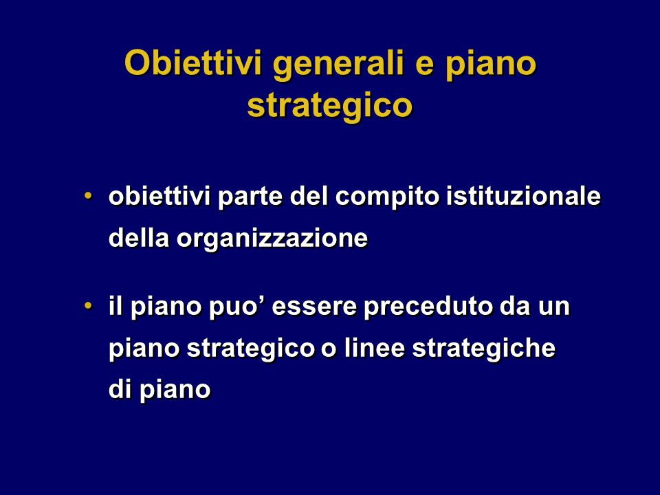 il piano puo' essere preceduto da un piano strategico o linee strategiche di piano Obiettivi generali e piano strategico obiettivi parte del compito istituzionale della organizzazione