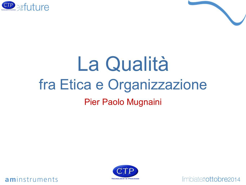 La Qualità fra Etica e Organizzazione Pier Paolo Mugnaini
