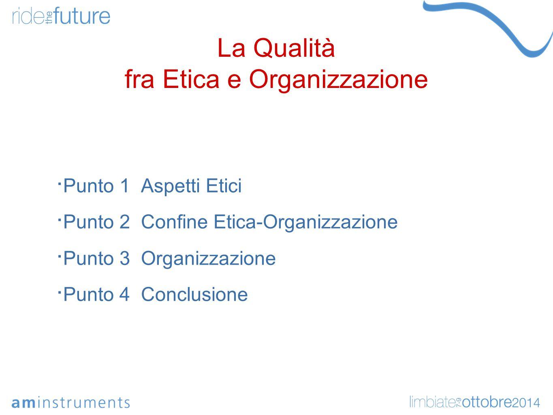 La Qualità fra Etica e Organizzazione Per ottenere buoni risultati è necessario che il management:  Metta a disposizione dei collaboratori strumenti e conoscenze necessarie per svolgere al meglio il compito assegnato.
