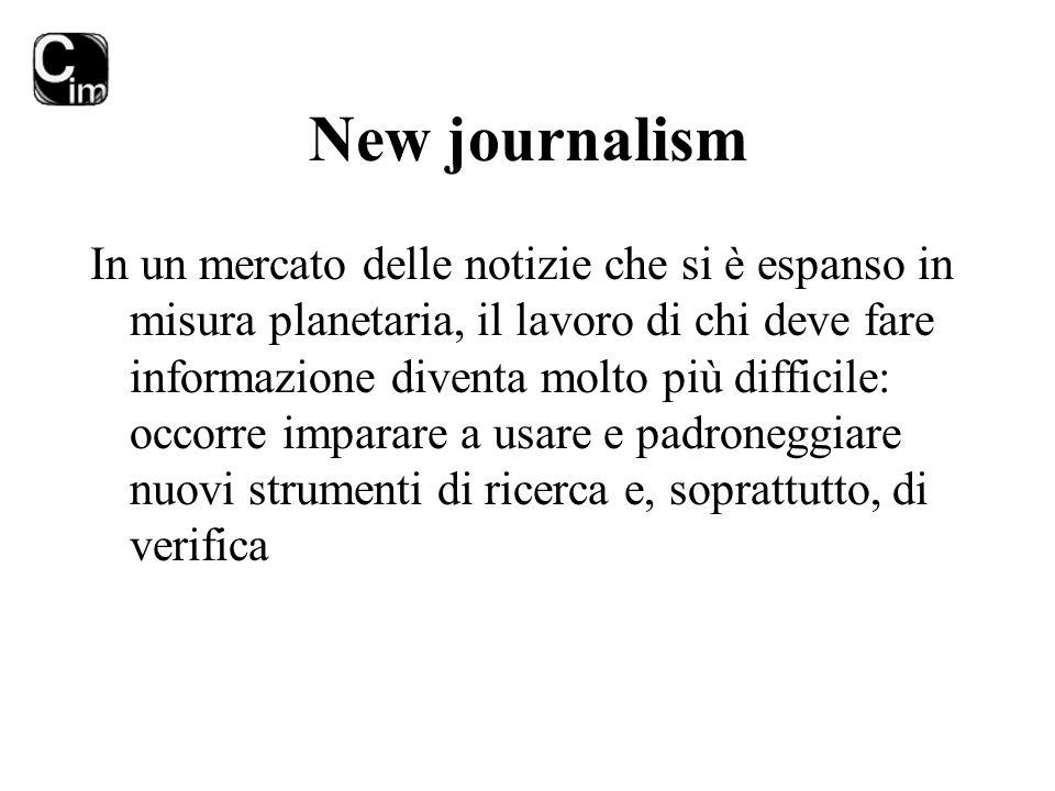 New journalism In un mercato delle notizie che si è espanso in misura planetaria, il lavoro di chi deve fare informazione diventa molto più difficile:
