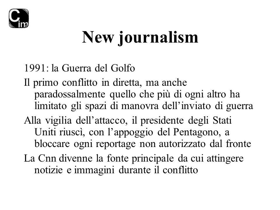 New journalism 1991: la Guerra del Golfo Il primo conflitto in diretta, ma anche paradossalmente quello che più di ogni altro ha limitato gli spazi di