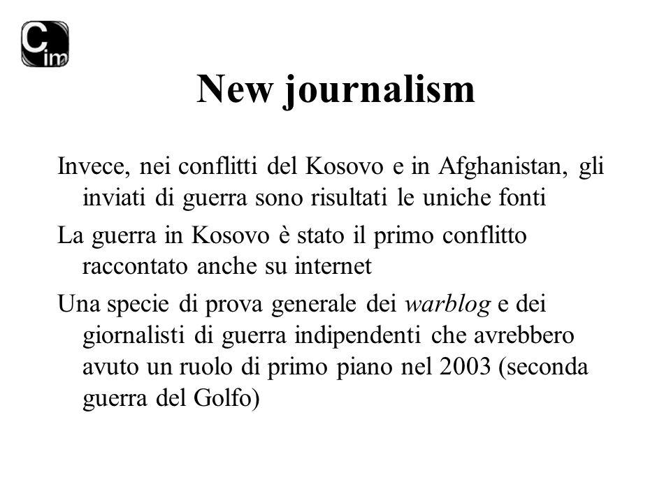New journalism Invece, nei conflitti del Kosovo e in Afghanistan, gli inviati di guerra sono risultati le uniche fonti La guerra in Kosovo è stato il