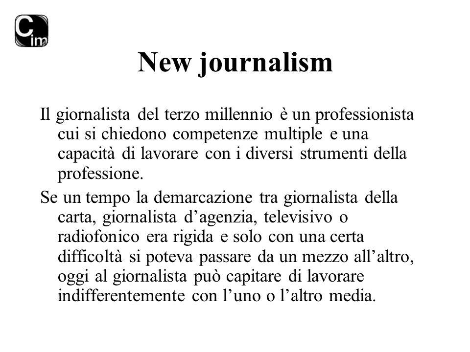 New journalism Il giornalista del terzo millennio è un professionista cui si chiedono competenze multiple e una capacità di lavorare con i diversi str