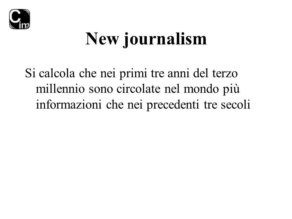New journalism Si calcola che nei primi tre anni del terzo millennio sono circolate nel mondo più informazioni che nei precedenti tre secoli