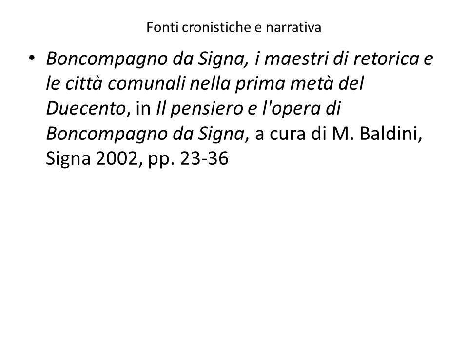 Fonti cronistiche e narrativa Boncompagno da Signa, i maestri di retorica e le città comunali nella prima metà del Duecento, in Il pensiero e l'opera