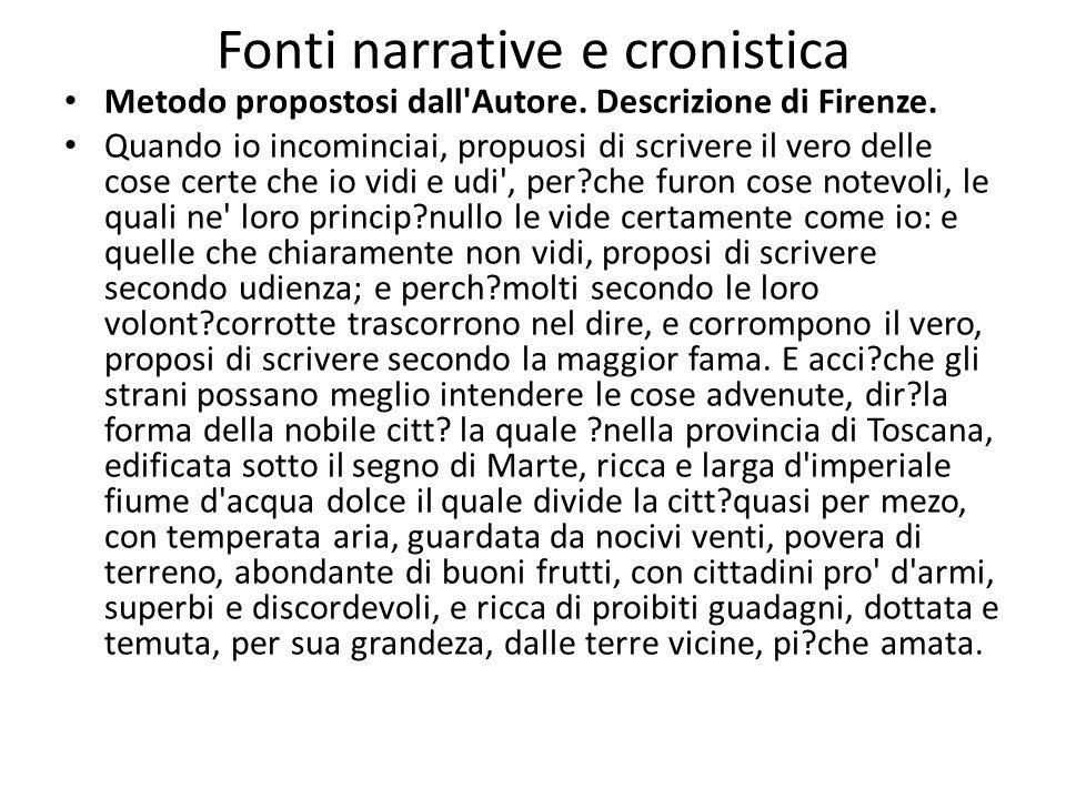 Fonti narrative e cronistica Metodo propostosi dall'Autore. Descrizione di Firenze. Quando io incominciai, propuosi di scrivere il vero delle cose cer