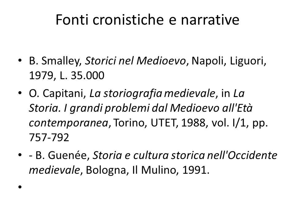 Fonti cronistiche e narrative B. Smalley, Storici nel Medioevo, Napoli, Liguori, 1979, L. 35.000 O. Capitani, La storiografia medievale, in La Storia.