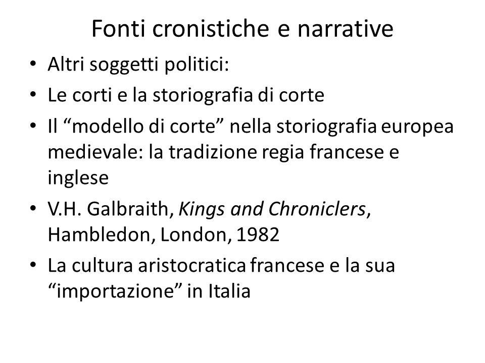 """Fonti cronistiche e narrative Altri soggetti politici: Le corti e la storiografia di corte Il """"modello di corte"""" nella storiografia europea medievale:"""