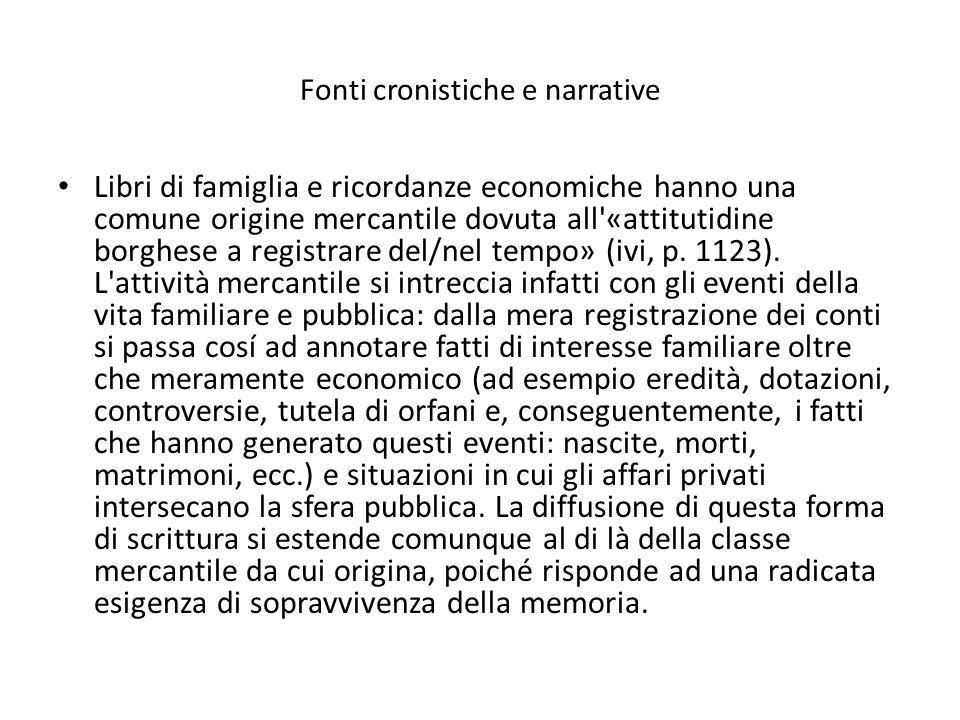 Fonti cronistiche e narrative Libri di famiglia e ricordanze economiche hanno una comune origine mercantile dovuta all «attitutidine borghese a registrare del/nel tempo» (ivi, p.